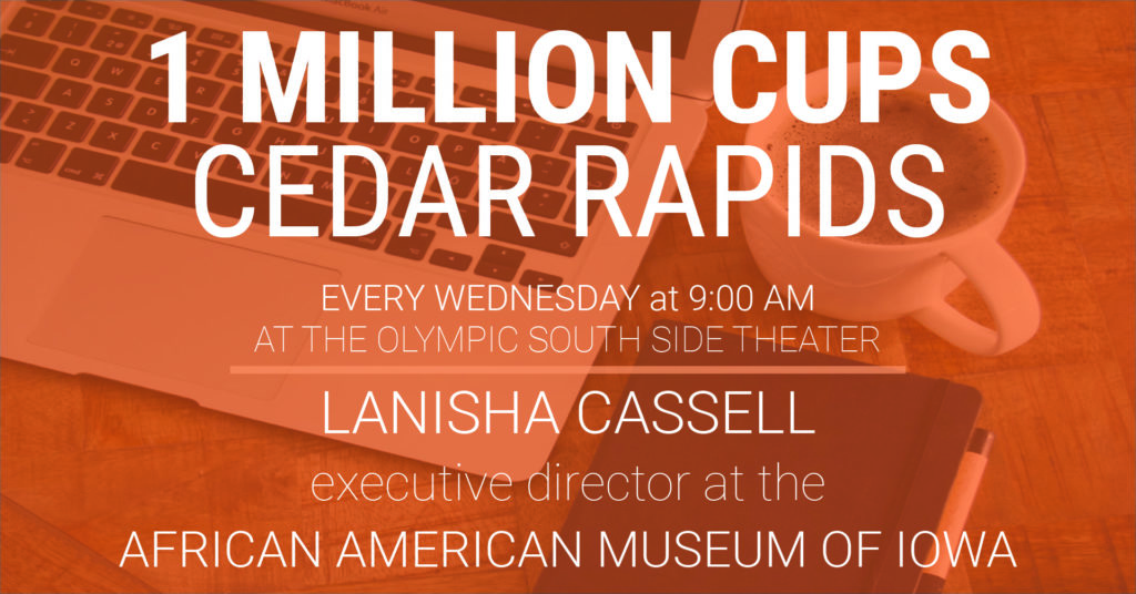 1 Million Cups: Cedar Rapids with LaNisha Cassell of the African American Museum of Iowa on November 3rd, 2021