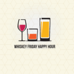 Whiskey Friday Happy Hour Banner—at a new local bar/ restaurant every week!
